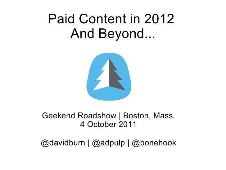 Paid Content in 2012 And Beyond... Geekend Roadshow | Boston, Mass. 4 October 2011 @davidburn | @adpulp | @bonehook
