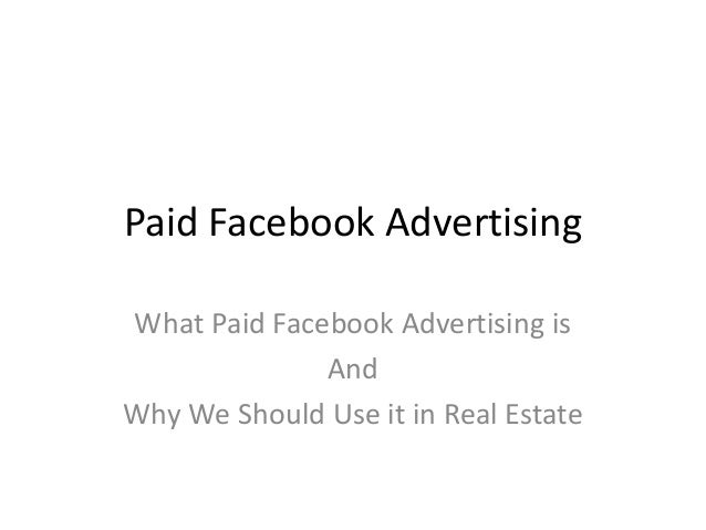 Paid Facebook Advertising What Paid Facebook Advertising is And Why We Should Use it in Real Estate