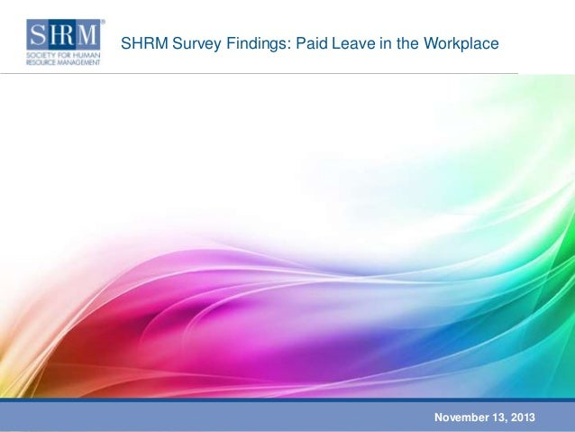 SHRM Survey Findings: Paid Leave in the Workplace  November 13, 2013