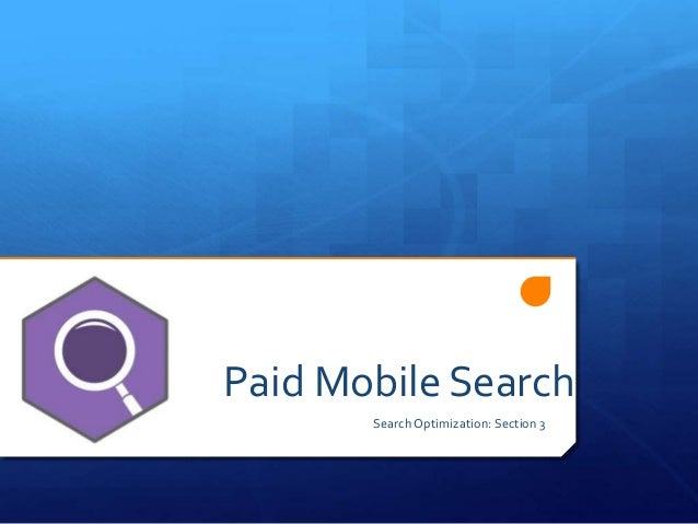 Paid Mobile Search and AdWords Search Optimization: Section 3