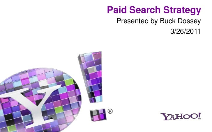 Paid Search Strategy<br />Presented by Buck Dossey<br />3/26/2011<br />