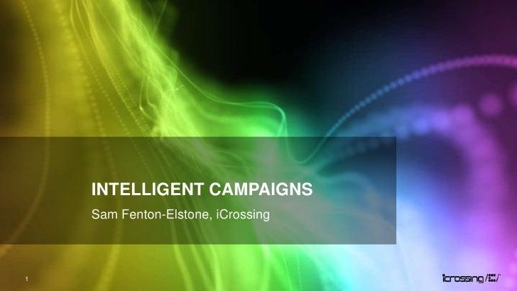 INTELLIGENT CAMPAIGNS    Sam Fenton-Elstone, iCrossing1