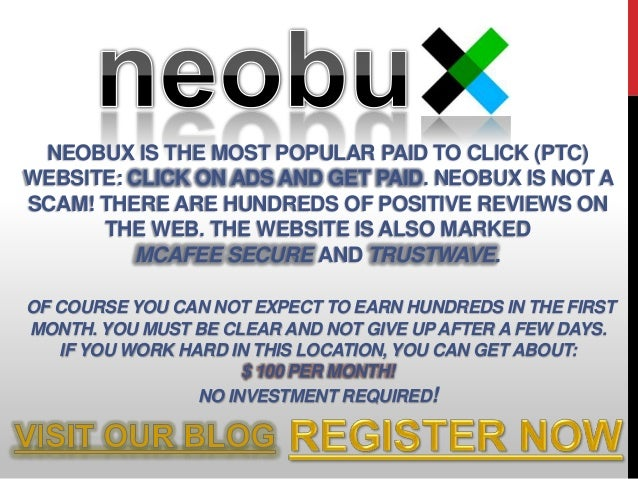 NEOBUX IS THE MOST POPULAR PAID TO CLICK (PTC)WEBSITE: CLICK ON ADS AND GET PAID. NEOBUX IS NOT ASCAM! THERE ARE HUNDREDS ...