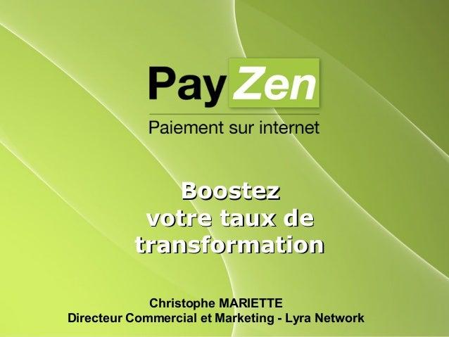 BoostezBoostez votre taux devotre taux de transformationtransformation Christophe MARIETTE Directeur Commercial et Marketi...