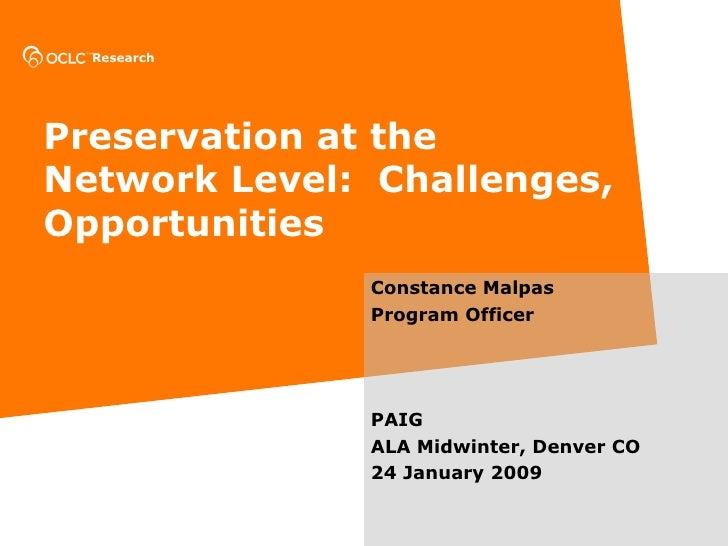 Preservation at the Network Level:  Challenges, Opportunities Constance Malpas Program Officer PAIG ALA Midwinter, Denver ...