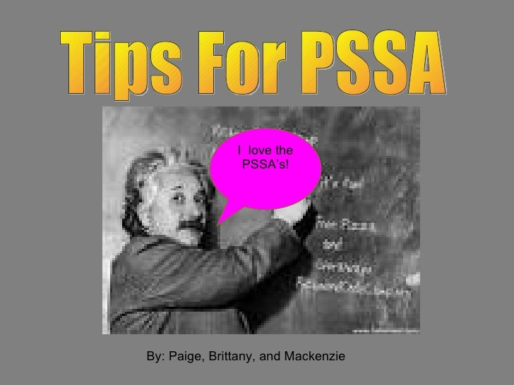 Tips For PSSA By: Paige, Brittany, and Mackenzie I  love the PSSA's!