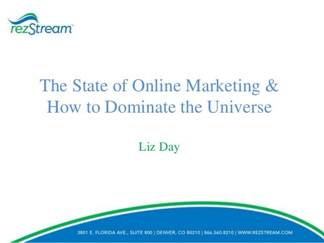 The State of Online Marketing & How to Dominate the Universe Liz Day