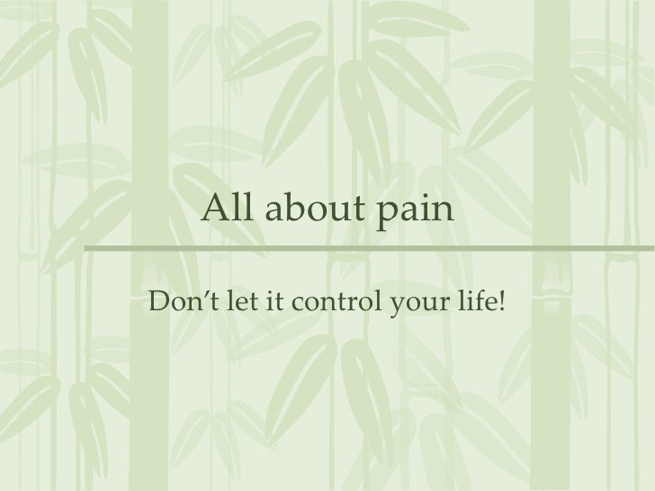 All about pain Don't let it control your life!