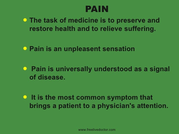 PAIN <ul><li>The task of medicine is to preserve and restore health and to relieve suffering. </li></ul><ul><li>Pain is an...