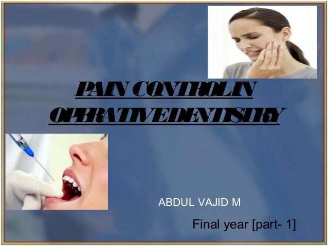 Copyright 2003, Elsevier Science (USA). All rights reserved.ABDUL VAJID MFinal year [part- 1]PAIN CONTROLINOPERATIVEDENTIS...