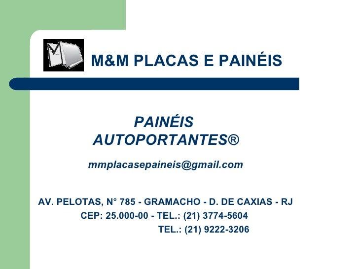 M&M PLACAS E PAINÉIS PAINÉIS  AUTOPORTANTES® [email_address] AV. PELOTAS, N° 785 - GRAMACHO - D. DE CAXIAS - RJ CEP: 25.00...