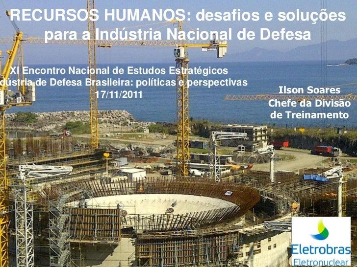 Painel 5 (XI ENEE) - Recursos Humanos, Desafios e soluções para a Indústria Nacional de Defesa (Ilson Soares)