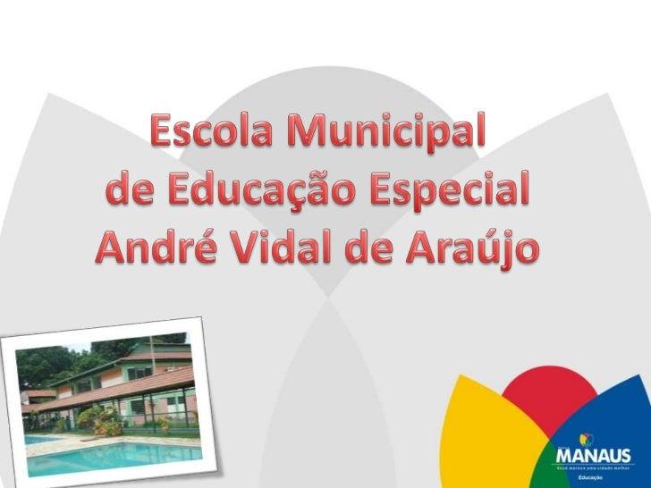 Escola Municipal<br />de Educação Especial<br />André Vidal de Araújo<br />