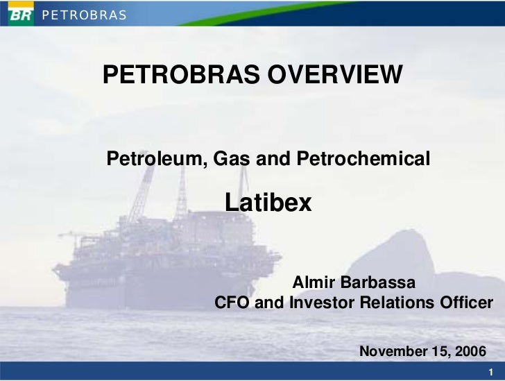 PETROBRAS           PETROBRAS OVERVIEW         Petroleum, Gas and Petrochemical                   Latibex                 ...