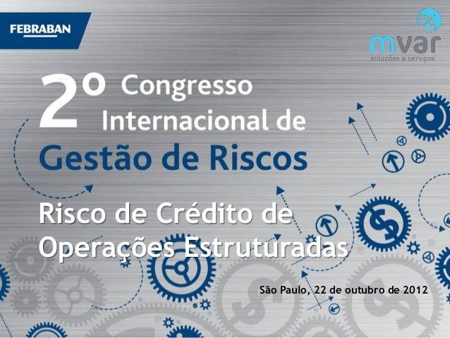 Risco de Crédito deOperações Estruturadas               São Paulo, 22 de outubro de 2012
