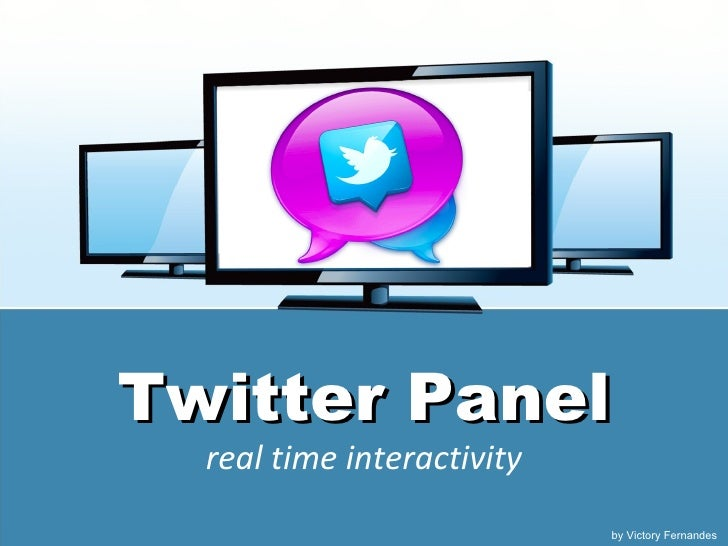 Twitter Panel  real time interactivity                            by Victory Fernandes