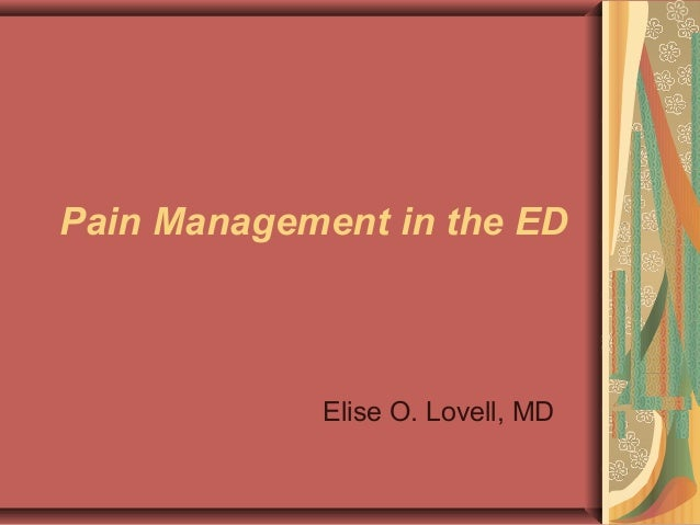Pain Management in the ED Elise O. Lovell, MD