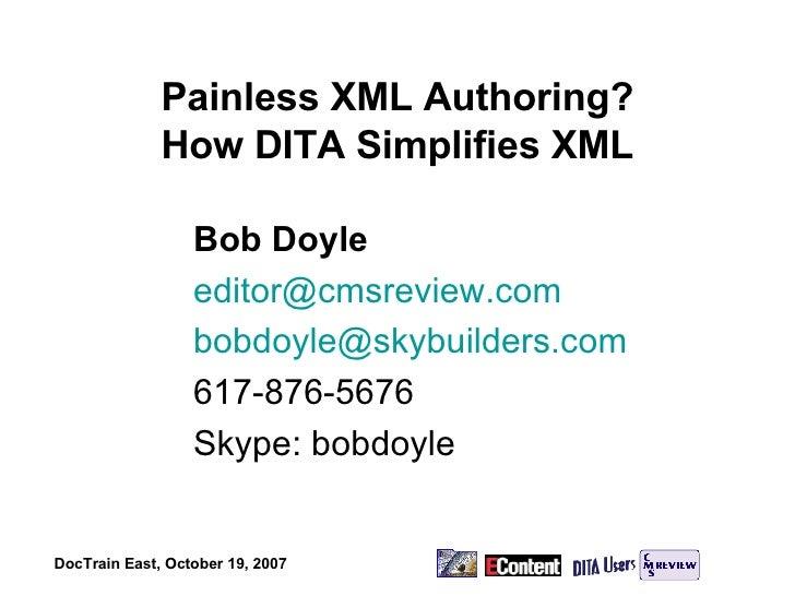 Painless XML Authoring? How DITA Simplifies XML Bob Doyle [email_address] [email_address] 617-876-5676 Skype: bobdoyle