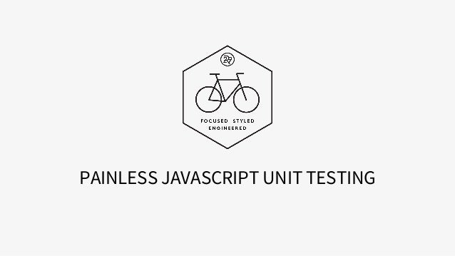 PAINLESS JAVASCRIPT UNIT TESTING