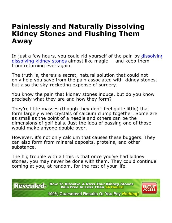 Painlessly and Naturally DissolvingKidney Stones and Flushing ThemAwayIn just a few hours, you could rid yourself of the p...