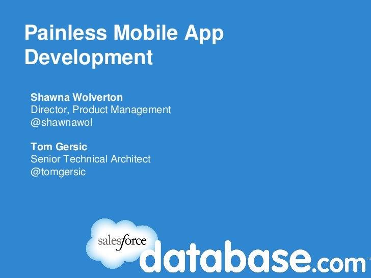 Painless Mobile AppDevelopmentShawna WolvertonDirector, Product Management@shawnawolTom GersicSenior Technical Architect@t...