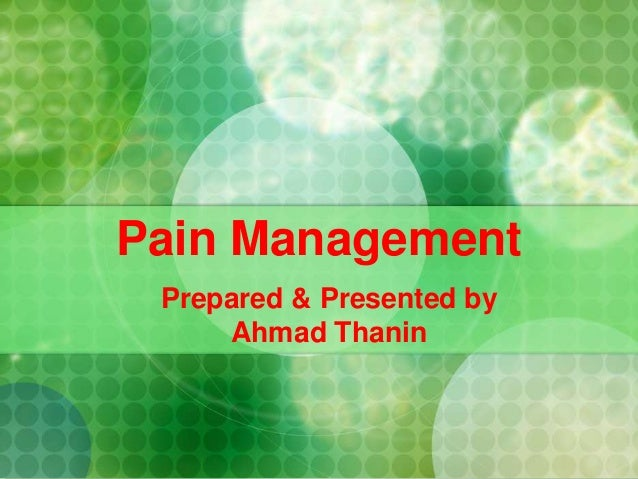 Pain Management Prepared & Presented by Ahmad Thanin