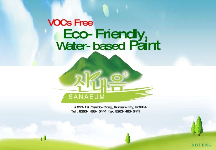 SDI ENG Eco-Friendly,  Water-based  Paint VOCs Free #850-19, Osikdo-Dong, Kunsan-city, KOREA  Tel : 8263- 463- 5444  fax: ...