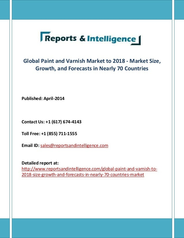 Global Paint and Varnish Market to 2018 - Market Size, Growth, and Forecasts in Nearly 70 Countries Published: April-2014 ...