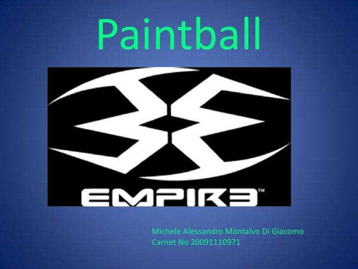 Paintball<br />Michele Alessandro Montalvo Di Giacomo<br />Carnet No 20091110971<br />