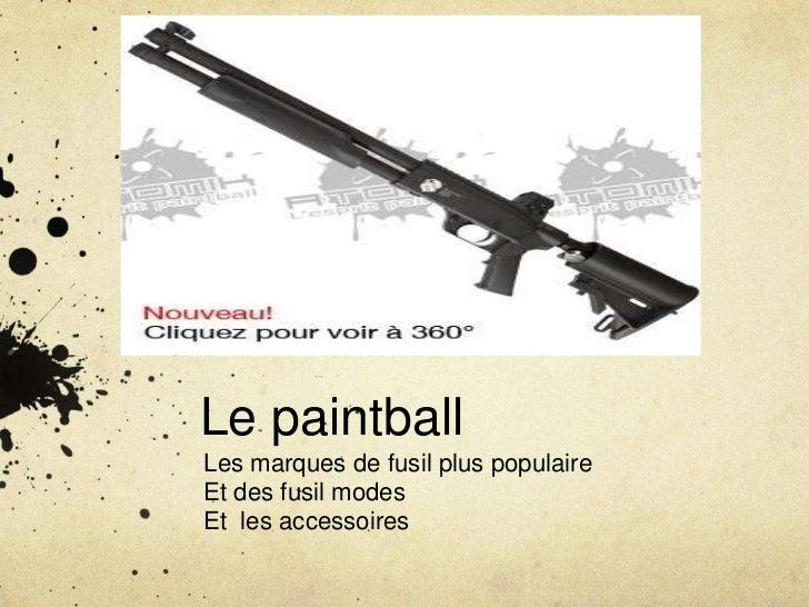 Le paintballLes marques de fusil plus populaireEt des fusil modesEt les accessoires