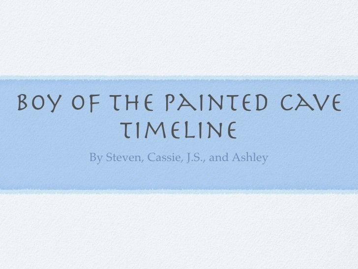 Boy of the painted cave         timeline      By Steven, Cassie, J.S., and Ashley
