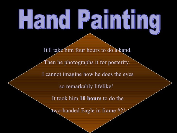 It'll take him four hours to do a hand.  Then he photographs it for posterity.  I cannot imagine how he does the eyes  so...