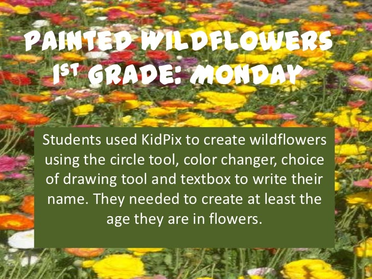 Painted Wildflowers  1st Grade: Monday Students used KidPix to create wildflowers using the circle tool, color changer, ch...