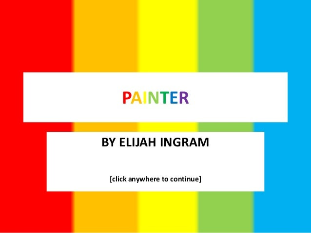PAINTER BY ELIJAH INGRAM [click anywhere to continue]