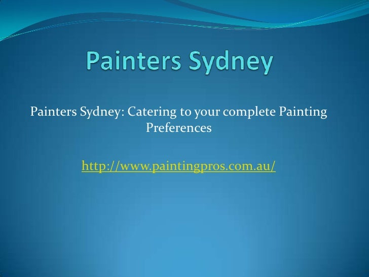 Painters Sydney<br />Painters Sydney: Catering to your complete Painting Preferences <br />http://www.paintingpros.com.au/...