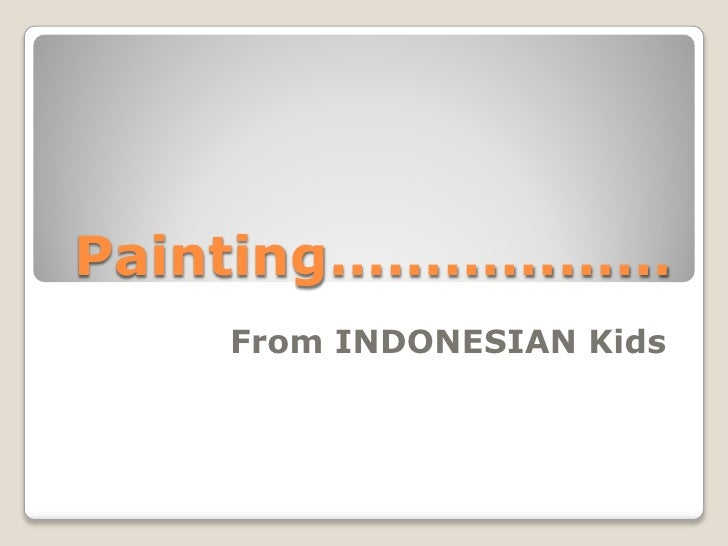 Painting………………    From INDONESIAN Kids
