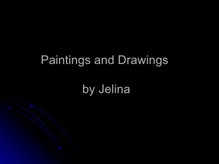 Paintings and Drawings  by Jelina