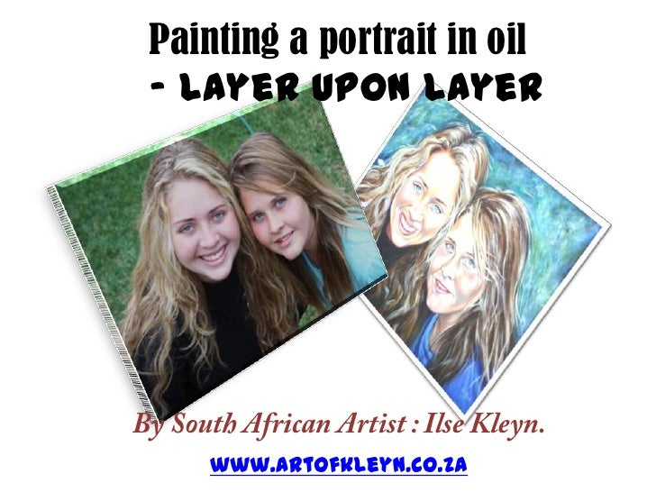 Painting a portrait in oil- layer upon layer<br />By South African Artist : Ilse Kleyn.<br />www.artofkleyn.co.za<br />