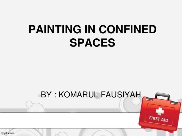 PAINTING IN CONFINED SPACES  BY : KOMARUL FAUSIYAH
