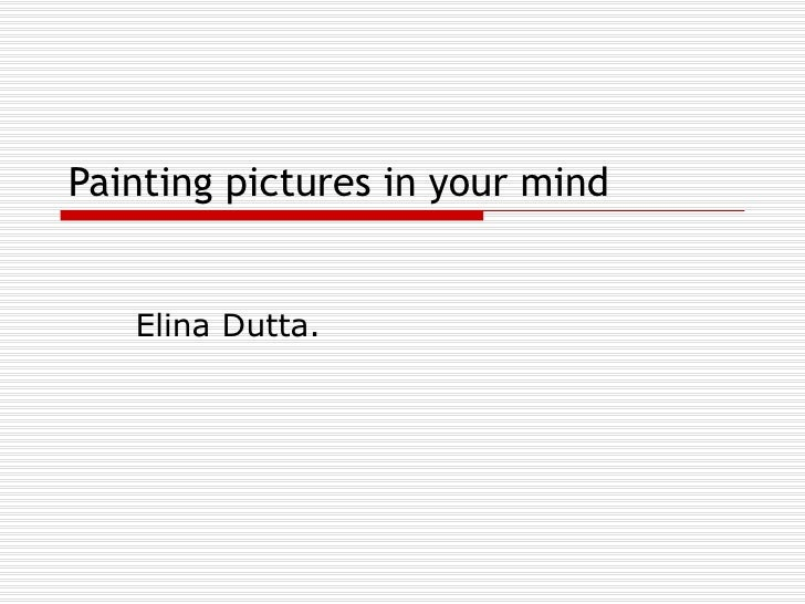 Painting pictures in your mind Elina Dutta.