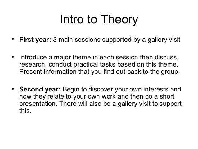 Intro to Theory • First year: 3 main sessions supported by a gallery visit • Introduce a major theme in each session then ...