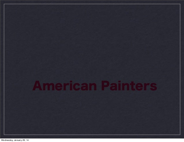 American Painters  Wednesday, January 29, 14