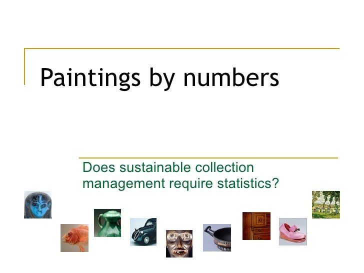Paintings by numbers Does sustainable collection management require statistics?