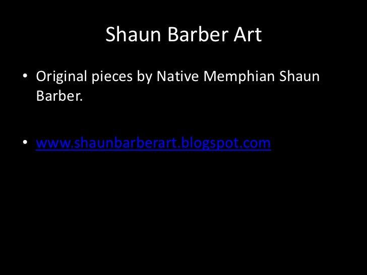 Shaun Barber Art• Original pieces by Native Memphian Shaun  Barber.• www.shaunbarberart.blogspot.com