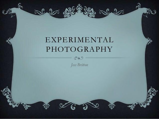 EXPERIMENTAL PHOTOGRAPHY Jess Britton