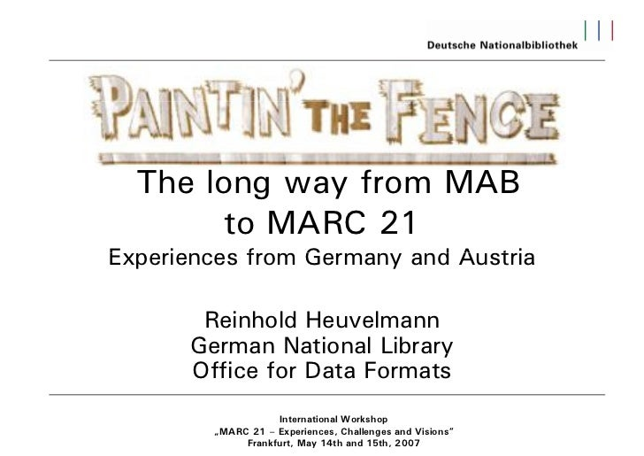 The long way from MAB        to MARC 21Experiences from Germany and Austria       Reinhold Heuvelmann      German National...