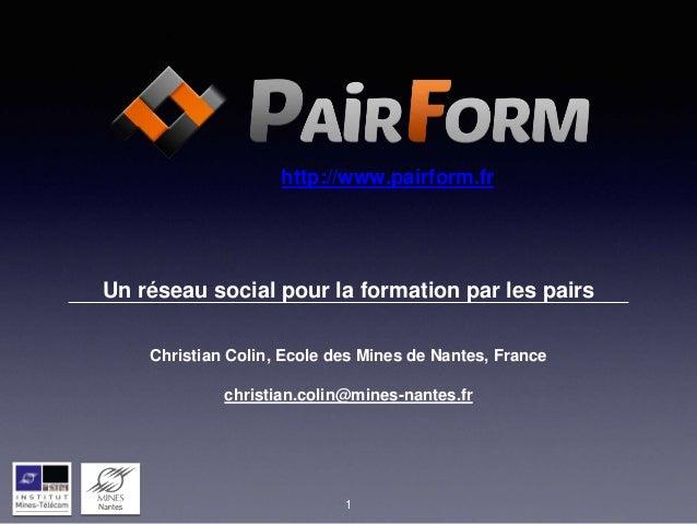 Un réseau social pour la formation par les pairs Christian Colin, Ecole des Mines de Nantes, France christian.colin@mines-...
