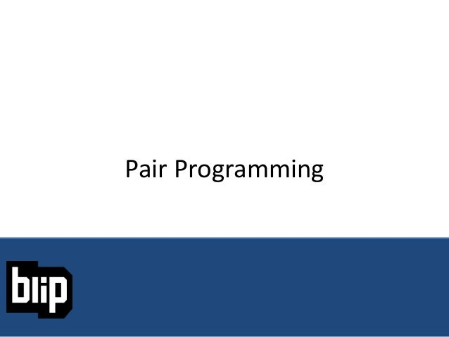Pair Programming :: Blip 2014