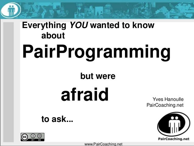 Everything you wanted  to know about PairProgramming but were afraid to ask
