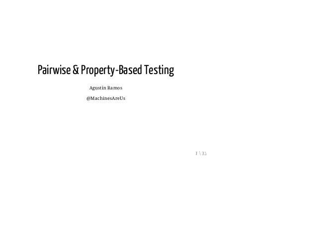 Pairwise & Property-Based Testing Agustín Ramos @MachinesAreUs 1 / 37